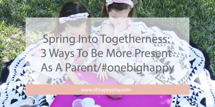 Spring Into Togetherness: 3 Ways To Be More Present As A Parent/ #onebighappy