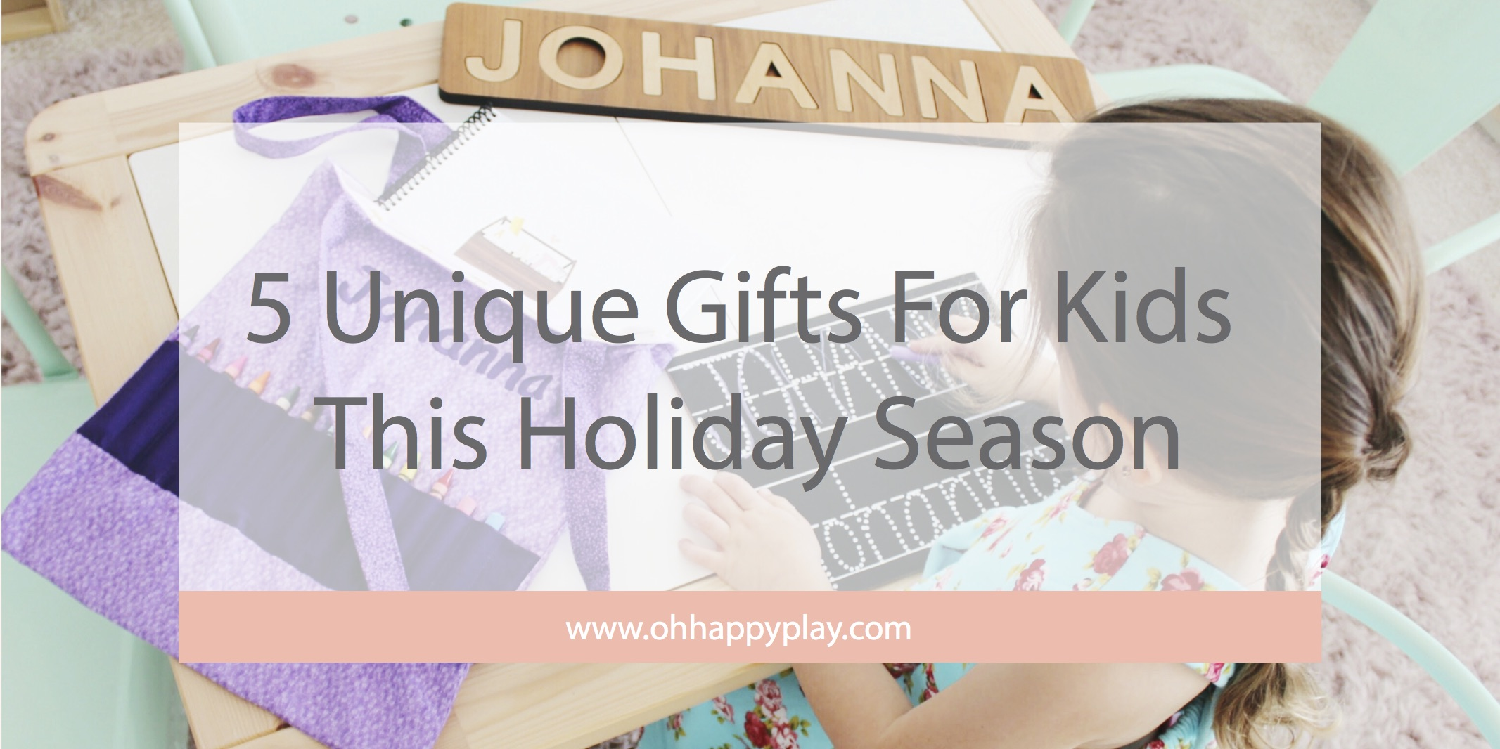 5 Unique Gifts For Kids This Holiday Season - Oh Happy Play