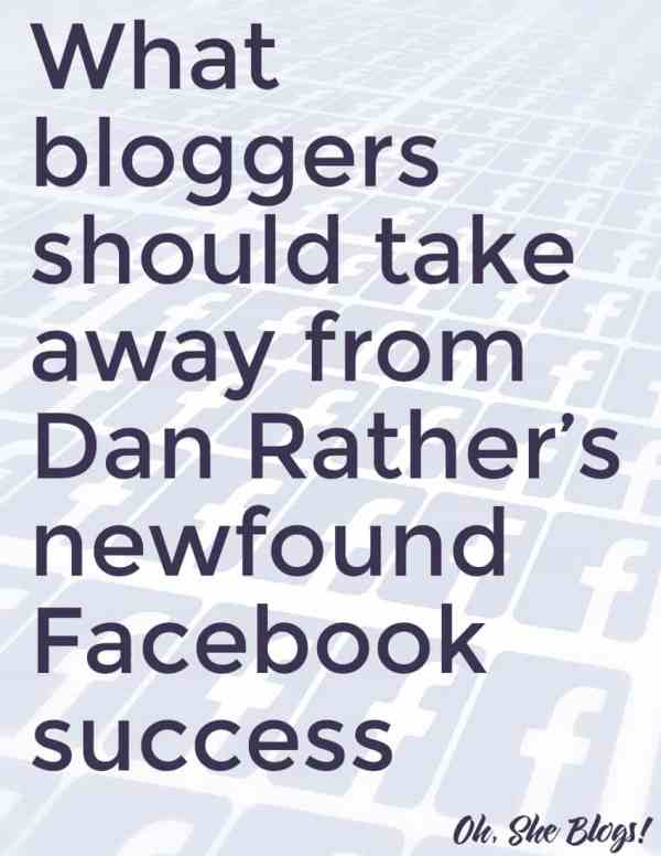 What bloggers can learn from Dan Rather and his newfound Facebook success | Oh, She Blogs!