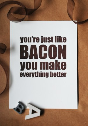 Richie Design Bacon Poster 300x427 You Make Everything Better Letterpress Print