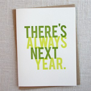 theres always next year 300x300 Stationery A – Z: Snarky Birthday Cards