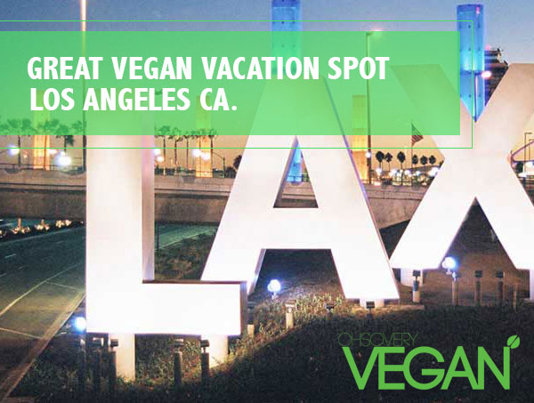 Top 5 best places for vegans to vacation vegan vacation for Best vacation spots in los angeles