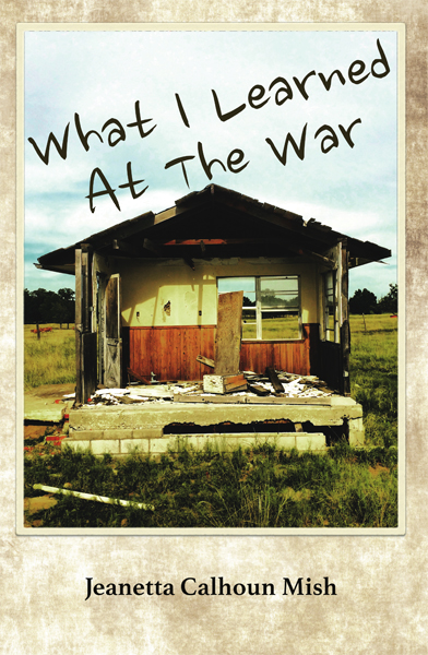 <em>What I Learned at the War</em> by Jeanetta Calhoun Mish. (Provided)