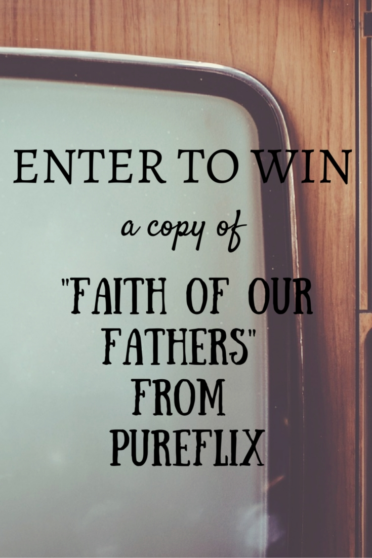 Enter To Win A Copy of the Christian Film -Faith of our Fathers- from PureFlix!