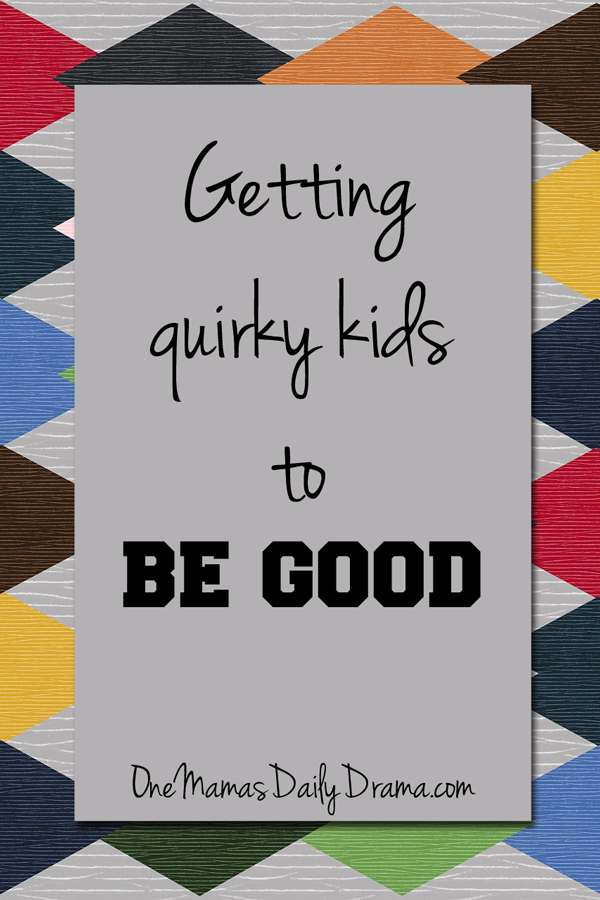 Getting quirky kids to be good: dealing with the drama of behavior | One Mama's Daily Drama