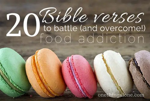 The most powerful bible verses to battle and overcome food addiction
