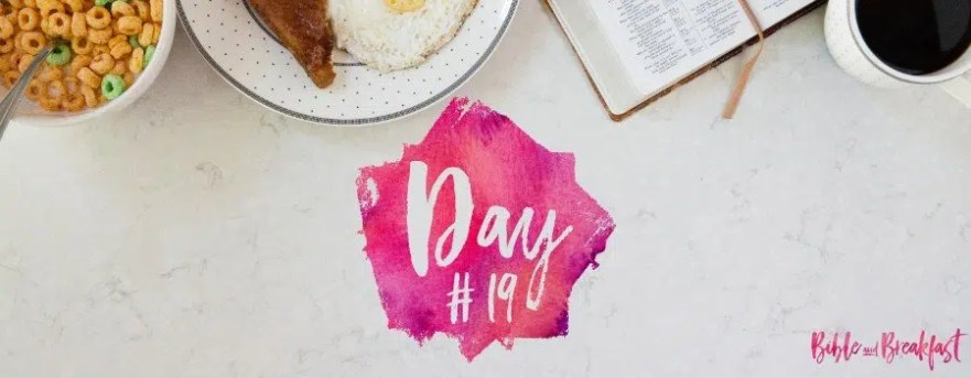 Bible and Breakfast Challenge Day 19