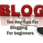 Ten Key tips for Blogging for beginners