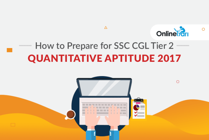 How to Prepare for SSC CGL Tier 2 Quantitative Aptitude 2017