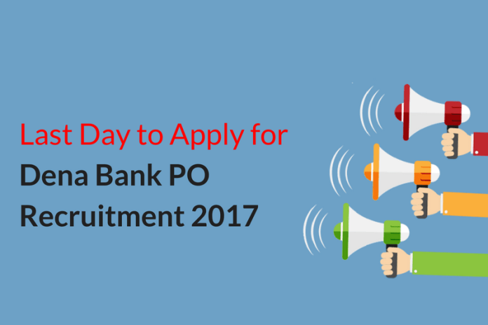 Last Day to Apply for Dena Bank PO Recruitment 2017