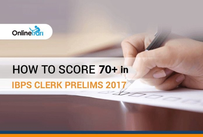 How to Score 70+ in IBPS Clerk Prelims 2017?