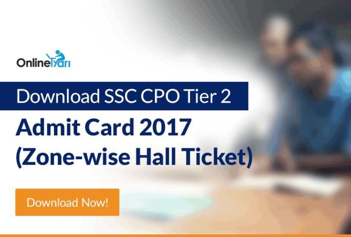 Download SSC CPO Tier 2 Admit Card 2017 (Zone-wise Hall Ticket)