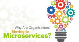 Why Are Organisations Moving to Microservices?