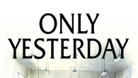 Only Yesterday is coming in July.