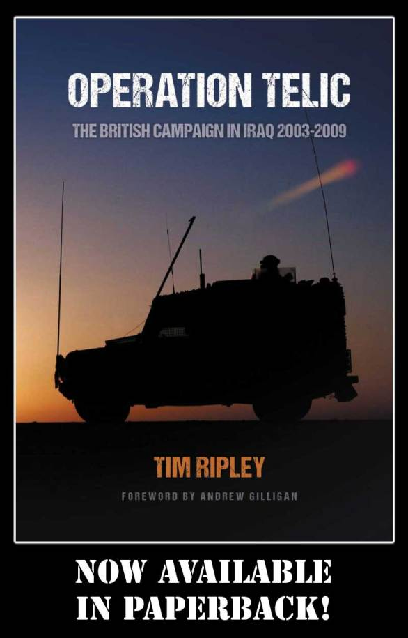 """Operation Telic is now available in paperback. Go to amazon.co.uk or Amazon.com and search """"Tim Ripley Operation Telic Paperback"""". More about Tim Ripley at www.timripley.co.uk"""