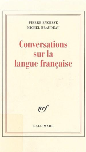 Pierre Encrevé et Michel Braudeau, Conversations sur la langue française, 2007, couverture