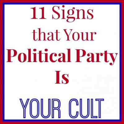 11 Signs that Your Political Party Is Your Cult