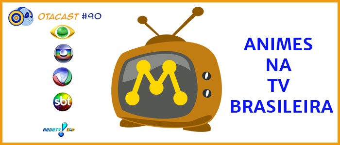 Otacast #90 – Animes na TV Brasileira