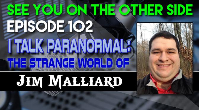 I Talk Paranormal: The Strange World of Jim Malliard