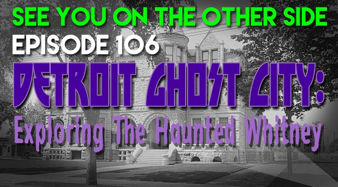 Detroit Ghost City: Exploring The Haunted Whitney