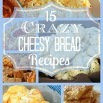 15 Crazy Cheesy Bread Recipes