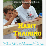 Charlotte Mason Series #9 – Habit Training