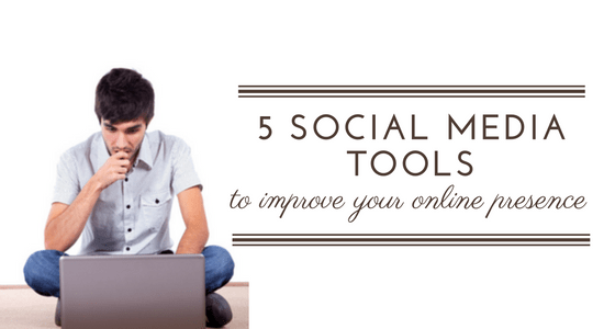 5 Social Media Tools to Improve Your Online Presence