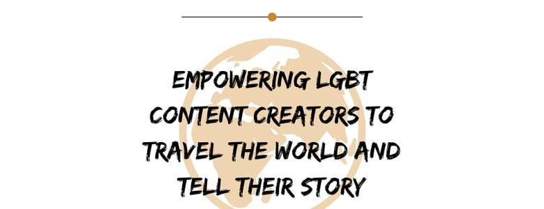 Empowering LGBT Content Creators to Travel the World & Tell Their Story