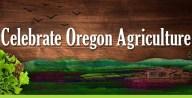 Celebrate Oregon Agriculture Celebrate Oregon Agriculture