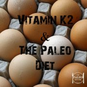 Vitamin K2 & The Paleo Diet-min