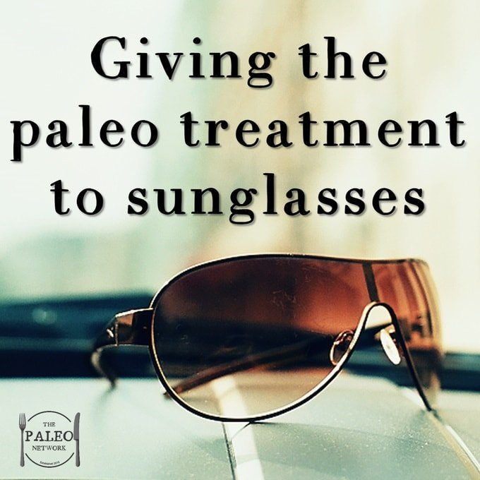 Giving the Paleo Treatment to Sunglasses blue light natural health eyes sight vision sun glasses-min