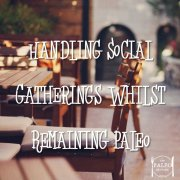 Handling Social Gatherings Whilst Remaining Paleo diet primal party dinner friends socialising-min