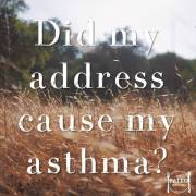 Did my address where I lived cause my asthma paleo