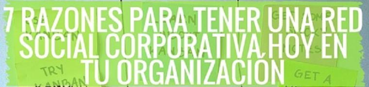 7 razones para incorporar una red social corporativa hoy en tu organización