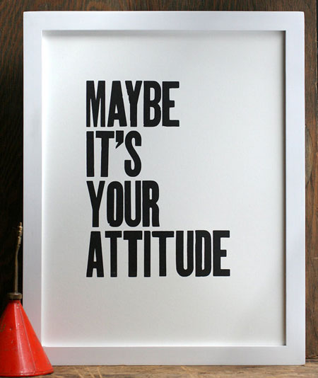 """Maybe It's Your Attitude"" Letterpress Print 