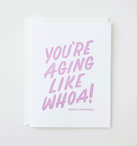 Aging Like Whoa Letterpress Birthday Card by Friendly Fire Paper