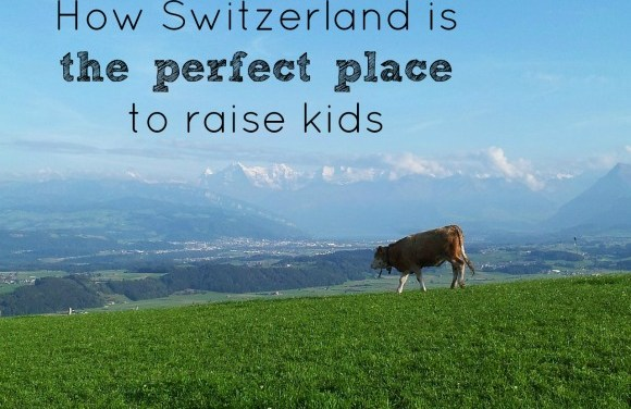 10 reasons Switzerland is (not) the best place to raise kids
