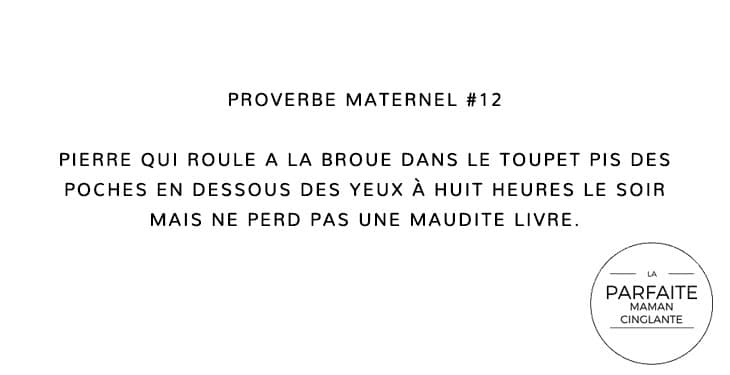 PROVERBE MATERNEL 12 PIERRE QUI ROULE