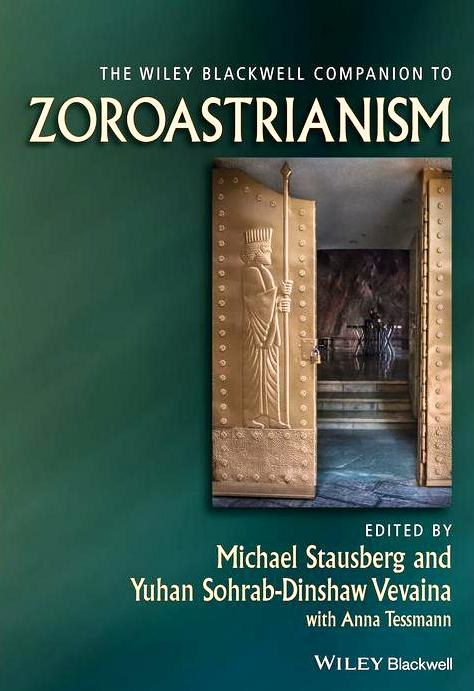 The Wiley-Blackwell Companion to Zoroastrianism – by Michael Stausberg (Editor), Yuhan Sohrab-Dinshaw Vevaina (Editor)