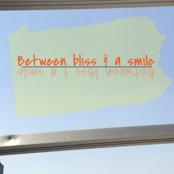 Between bliss and a smile