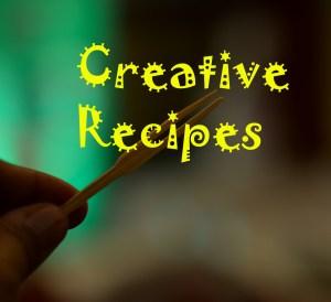 Creative Recipes - a creative interpretation in cooking is always a joy!