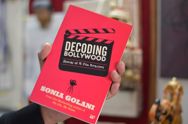 Decoding Bollywood - Stories of 15 Film Directors... written by Sonia Golani. Published by Westland Books