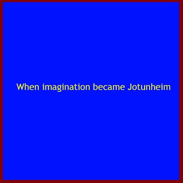 When imagination became Jotunheim... of design, drive, and connect....