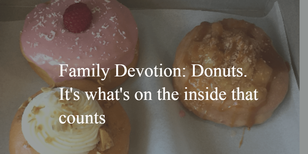 Family Devotion: God looks at the heart