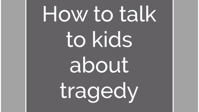 talk to kids about tragedy