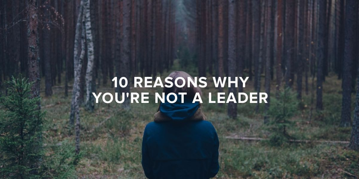 10 Reasons Why You're Not A Leader