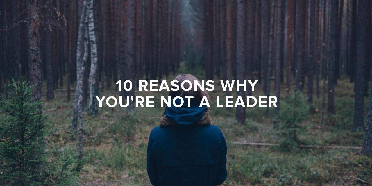 10 reasons why you u0026 39 re not a leader