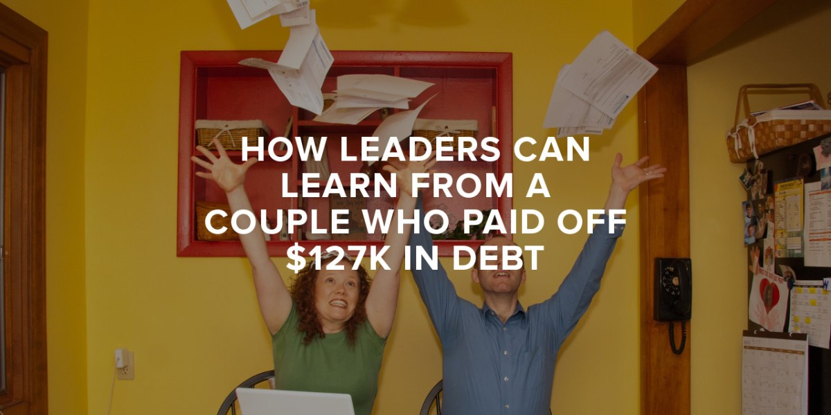 How Leaders Can Learn from A Couple who Paid Off $127K in Debt