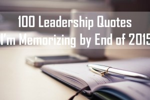 100 Leadership Quotes I'm Memorizing by End of 2015