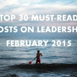Top 30 Must-Read Posts on Leadership | February 2015